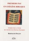 Bertrand Pinçon - Premiers pas en exégèse biblique - Introduction à l'étude de l'Ancien et du Nouveau Testament.