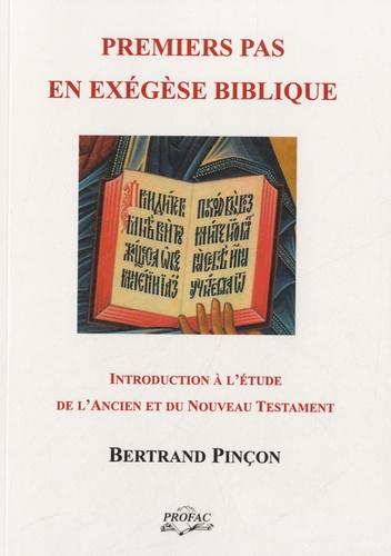 Premiers pas en exégèse biblique. Introduction à l'étude de l'Ancien et du Nouveau Testament