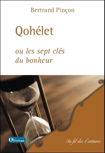 Bertrand Pinçon - Qohelet ou les sept clés du bonheur.