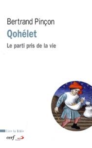 Bertrand Pinçon - Qohéleth - Le parti pris de la vie.