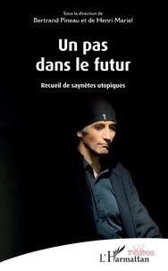 Bertrand Pineau et Henri Mariel - Un pas dans le futur - Recueil de saynètes utopiques.