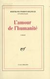 Bertrand Poirot-Delpech - L'amour de l'humanité.