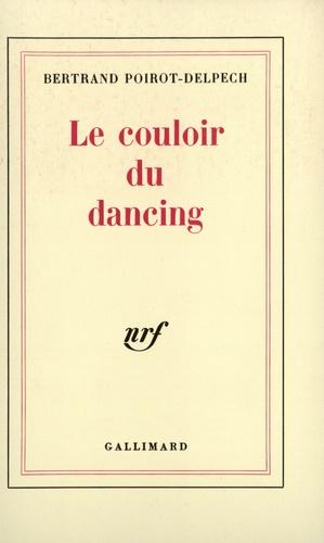 Bertrand Poirot-Delpech - Le couloir du dancing.
