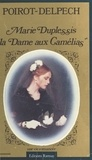 Bertrand Poirot-Delpech - Marie Duplessis, la Dame aux camélias - Une vie romancée.