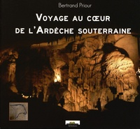 Bertrand Priour - Voyage au coeur de l'Ardèche souterraine.