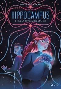 Bertrand Puard - Hippocampus Tome 1 : Le laboratoire secret.