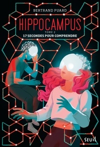 Bertrand Puard - Hippocampus Tome 2 : 17 secondes pour comprendre.