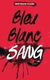 Bertrand Puard - La trilogie Bleu Blanc Sang - Tome 3 - Sang.