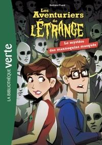 Bertrand Puard - Les aventuriers de l'étrange 05 - Le Mystère des mannequins masqués.