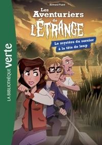 Bertrand Puard - Les Aventuriers de l'Etrange 07 - Le Mystère du sorcier à la tête de loup.