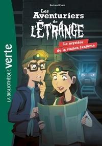 Bertrand Puard - Les aventuriers de l'étrange Tome 2 : Le mystère de la station fantôme.