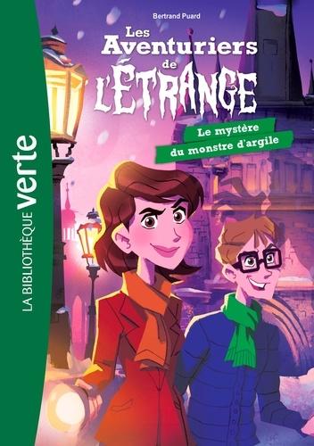 Bertrand Puard - Les aventuriers de l'étrange Tome 6 : Le mystère du monstre d'argile.