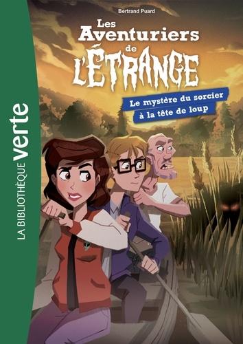 Bertrand Puard - Les aventuriers de l'étrange Tome 7 : Le mystère du sorcier à la tête de loup.