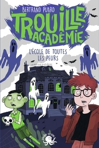 Bertrand Puard - Trouille Académie Tome 1 : L'école de toutes les peurs.