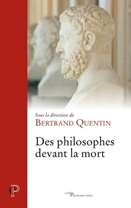 Bertrand Quentin - Des philosophes devant la mort.