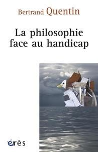 Bertrand Quentin - La philosophie face au handicap.