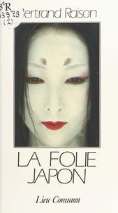 Bertrand Raison - La Folie Japon.