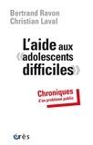"""Bertrand Ravon et Christian Laval - L'aide aux """"adolescents difficiles"""" - Chroniques d'un problème public."""