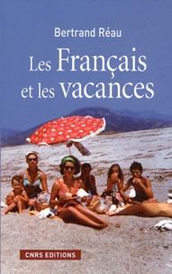Bertrand Réau - Les Français et les vacances - Sociologie des pratiques et offres de loisirs.