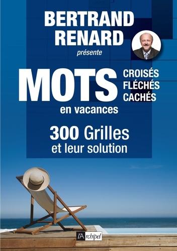 Bertrand Renard - Mots croisés, fléchés et cachés en vacances - 300 grilles et leur solution.