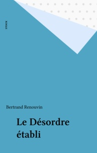 Bertrand Renouvin - Le Désordre établi.