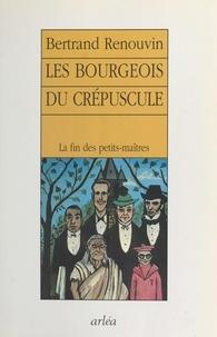 Bertrand Renouvin - Les bourgeois du crépuscule.