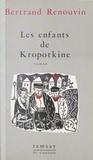 Bertrand Renouvin - Les Enfants de Kropotkine.