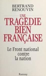 Bertrand Renouvin - Une tragédie bien française - Le Front national contre la nation.