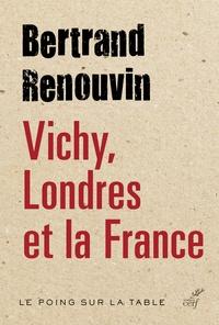 Bertrand Renouvin - Vichy, Londres et la France.