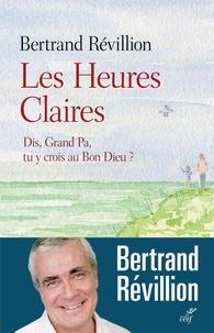 Bertrand Révillion - Les Heures Claires - Dis, Grand Pa, tu y crois au Bon Dieu ?.
