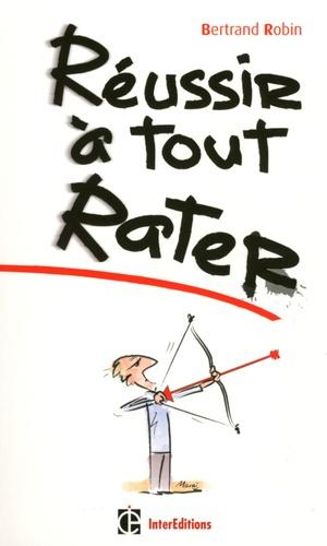 Bertrand Robin - Réussir à tout rater.