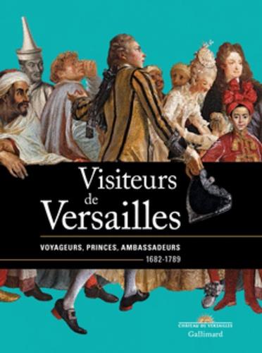 Bertrand Rondot et Daniëlle Kisluk-Grosheide - Visiteurs de Versailles - Voyageurs, princes, ambassadeurs 1682-1789.