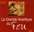 Bertrand Roussel et Paul Boutié - La Grande Aventure du Feu - Histoire de l'allumage du feu des origines à nos jours.