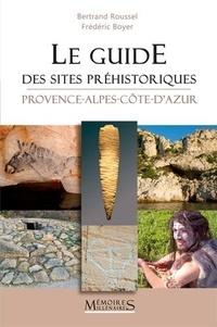 Bertrand Roussel et Frédéric Boyer - Le guide des sites préhistoriques - Provence-Alpes-Côte-d'Azur.