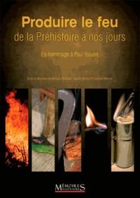 Bertrand Roussel et Valérie Moles - Produire le feu de la Préhistoire à nos jours - En hommage à Paul Boutié.