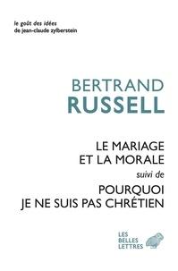 Bertrand Russell - Le mariage et la morale - Suivi de Pourquoi je ne suis pas chrétien.