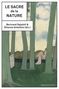 Bertrand Sajaloli et Etienne Grésillon - Le sacre de la nature.
