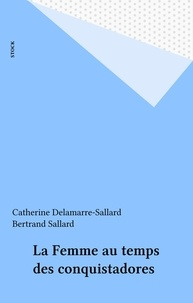 Bertrand Sallard et  Delamarre - La femme au temps des Conquistadores.