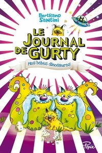 Bertrand Santini - Le journal de Gurty  : Mes bébés dinosaures.