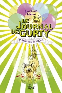 Bertrand Santini - Le journal de Gurty  : Printemps de chien.