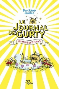 Bertrand Santini - Le journal de Gurty Tome 1 : Vacances en Provence.