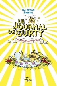Bertrand Santini - Le journal de Gurty Tome 1 : Vacances en Provence.