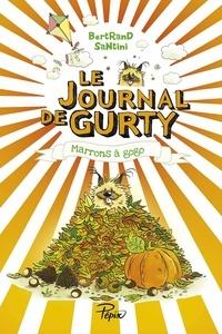 Bertrand Santini - Le journal de Gurty Tome 3 : Marrons à gogo.