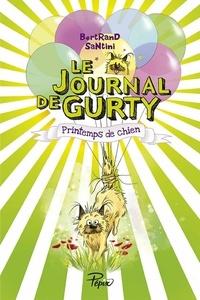 Bertrand Santini - Le journal de Gurty Tome 4 : Printemps de chien.