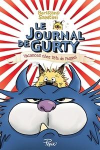 Bertrand Santini - Le journal de Gurty Tome 5 : Vacances chez Tête de Fesses.