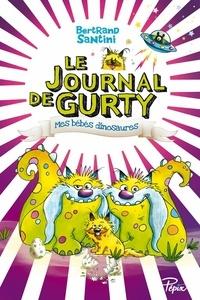 Bertrand Santini - Le journal de Gurty Tome 6 : Mes bébés dinosaures.