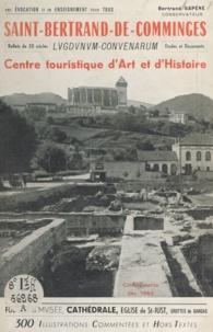 Bertrand Sapène - Saint-Bertrand-de-Comminges, Lugdunum-Convenarum, Haute-Garonne - Haut-lieu de promenade agréable et instructive, ses richesses archéologiques, monumentales et artistiques.