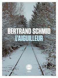 Bertrand Schmid - L'aiguilleur.