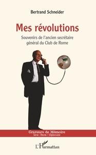 Bertrand Schneider - Mes révolutions - Souvenirs de l'ancien secrétaire général du Club de Rome.