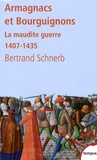 Bertrand Schnerb - Armagnacs et Bourguignons - La maudite guerre 1407-1435.